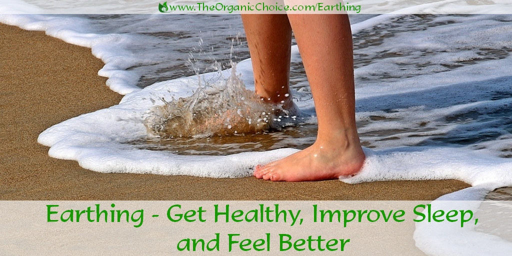 Earthing – Get Healthy, Improve Sleep and Feel Better
